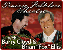 "Prairie Folklore Theatre with Barry Cloyd and Brian ""Fox"" Ellis"